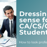Dressing sense for CA/CS/CMA Students – How to look professional?
