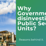 Why Government  disinvesting Public Sector Units? Reasons behind it