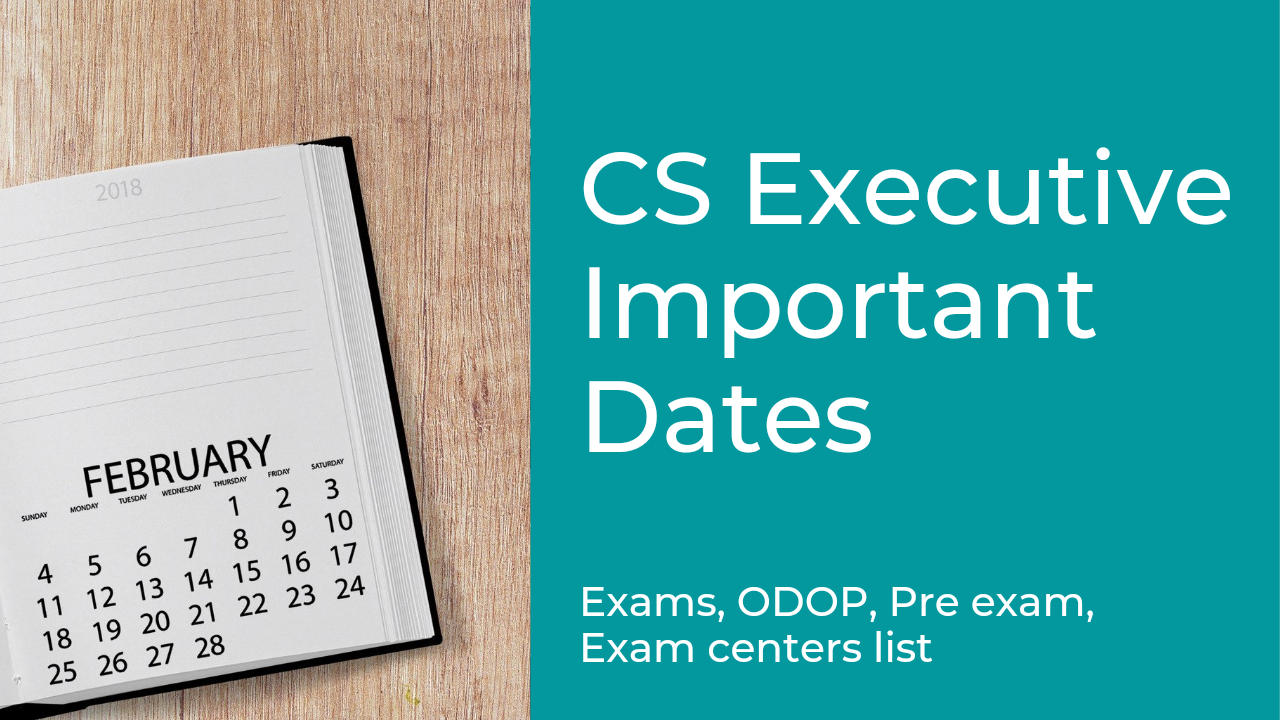 CS Executive Important Dates – Exams, ODOP, Pre-test, Exam Centers list