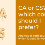 CA or CS? Which Course Should I Prefer? – Analysis for you