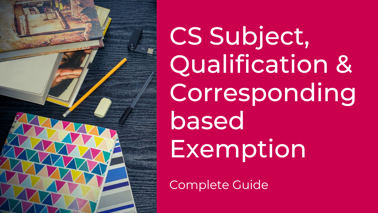 CS Subject, Qualification & Corresponding based Exemption | Complete guide