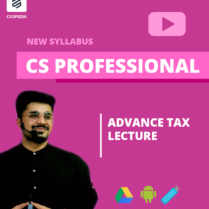 CS Professional Advance Tax Laws Lectures...